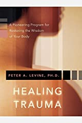 Healing Trauma: A Pioneering Program for Restoring the Wisdom of Your Body Kindle Edition