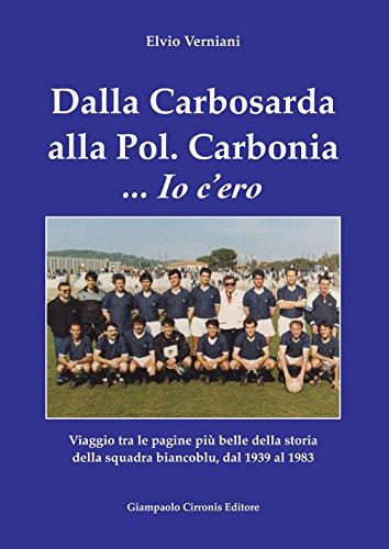 Dalla Carbosarda alla Pol. Carbonia... Io c'ero. Viaggio tra le pagine più belle della storia della squadra biancoblu, dal 1939 al 1983 por Elvio Verniani