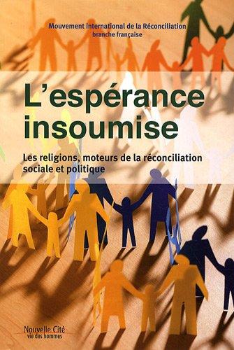 L'espérance insoumise : Les religions, moteurs de la réconciliation sociale et politique
