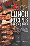 Easy Lunch Recipes Cookbook: Simple Yet Delicious Lunch Recipes for the Whole Family