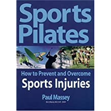 Sports Pilates: How to Prevent And Overcome Sports Injuries: Pilates Workouts for Performance Strength and Injury Prevention