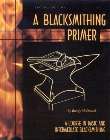 A Blacksmithing Primer: A Course in Basic and Intermediate Blacksmithing por Randy McDaniel