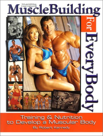 Musclebuilding for Everybody: Training and Nutrition to Develop a Muscular Body por Robert Kennedy