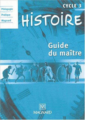 Histoire Cycle 3 : Guide du maître
