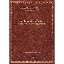 Airs de ballet et mélodies : piano seul. 2, Pavane, Menuet / Gustave d'Aulnys