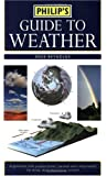 Philip's Guide to Weather: A Practical Guide to Observing, Measuring and Understanding the Weather