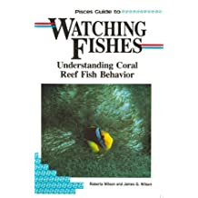 Pisces Guide to Watching Fishes: Understanding Coral Reef Fish Behaviour (Pisces books)