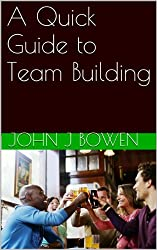 A Quick Guide to Team Building (That Consultant Bloke's Quick Guides Book 1)