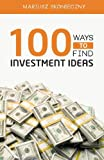 100 Ways to Find Investment Ideas: The Investors' Reference for Generating Actionable Investment Opportunities