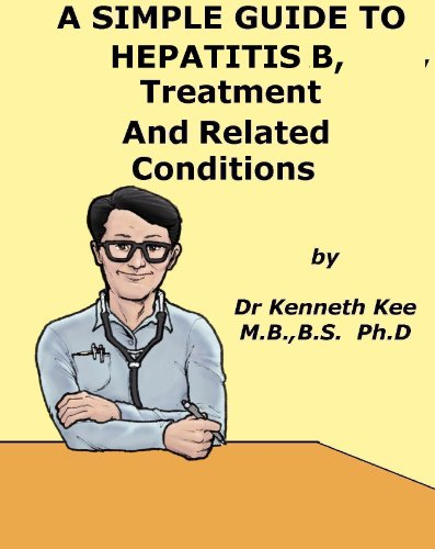 A Simple Guide to Hepatitis B, Treatment and Related Diseases (A Simple Guide to Medical Conditions) (English Edition)