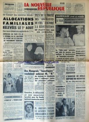 NOUVELLE REPUBLIQUE (LA) [No 6013] du 24/06/1964 - LES CONFLITS SOCIAUX - RICHTER A INAUGURE LES FETES MUSICALES EN TOURAINE - LE PRINCE NORODM SIHANOUK EST L'HOTE DE LA FRANCE - DES HONGROIS FANATIQUES VOULAIENT ENLEVER K DU CHATEAU DE STOCKHOLM POUR L'ECHANGER CONTRE DES PRISONNIERS POLITIQUES - STIMULER L'INNOVATION PAR BERNARD - JOHNSON NOMME LE GENERAL TAYLOR AMBASSADEUR A SAIGON - GENEVIEVE GONZALES / LA DEFENESTREE ET SON MEURTRIER LYNCHE PAR LA FOULE LUTTENT CONTRE LA MORT - TABARLY ET par Collectif