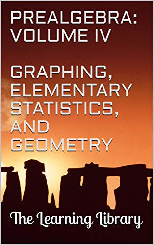 The Learning Library: Prealgebra, Volume IV: Graphing, Elementary Statistics, and Geometry (English Edition)
