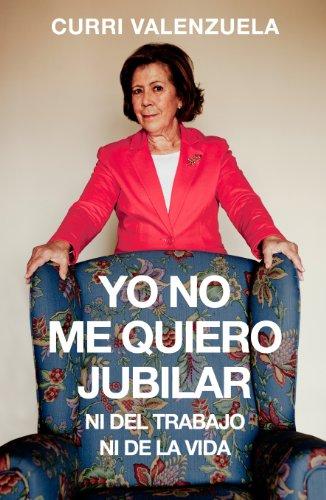Yo no me quiero jubilar... Ni del trabajo ni de la vida por Curri Valenzuela
