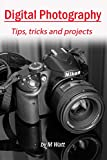 Digital Photography: Tips tricks and projects (English Edition)