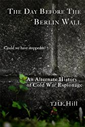 The Day Before the Berlin Wall: Could We Have Stopped It? -- An Alternate History of Cold War Espionage