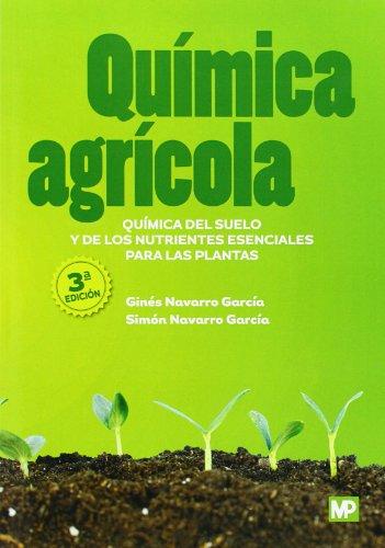 Química agrícola: química del suelo y de los nutrientes esenciales para las plantas por GINES NAVARRO GARCIA