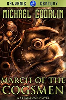 March of the Cogsmen: A Steampunk Novel (Galvanic Century Book 3) by [Coorlim, Michael]