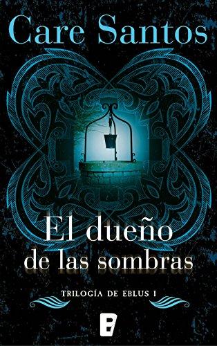 El dueño de las sombras (Eblus 1): Serie Eblus (Vol. I) (Nueva edición) por Care Santos