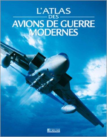 L'atlas des avions de guerres modernes par Atlas