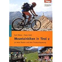 Mountainbiken in Tirol 2. 50 neue Routen und eine Tiroldurchquerung