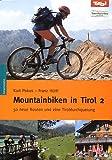 Mountainbiken in Tirol 2. 50 neue Routen und eine Tiroldurchquerung - Kurt Pokos, Franz Hüttl