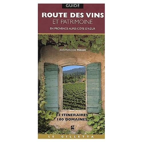 Route des vins et patrimoine en Provence-Alpes-Côte d'Azur : 13 Itinéraires, 160 domaines
