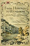 From Huronia to Wendakes: Adversity, Migration, and Resilience, 1650–1900 (New Directions in Native American Studies Series Book 15) (English Edition)