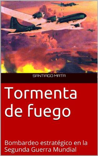 Tormenta de fuego. Bombardeo estratégico en la Segunda Guerra Mundial de [Mata, Santiago