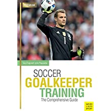 Soccer Goalkeeper Training: The Comprehensive Guide (English Edition)