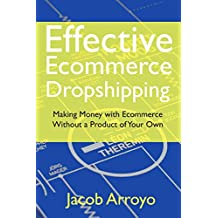 Effective Ecommerce Dropshipping: Making Money with Ecommerce Without a Product of Your Own (English Edition)