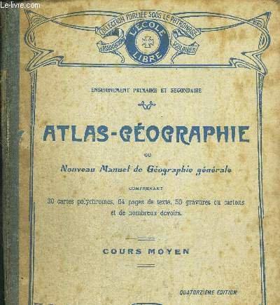 ATLAS GEOGRAPHIE OU NOUVEAU MANUEL DE GEOGRAPHIE GENERALE COMPRENANT 64 PAGES DE TEXTE, 30 CARTES POLYCHROME, 50 GRAVURES OU CARTONS ET DE NOMBREUX DEVOIRS