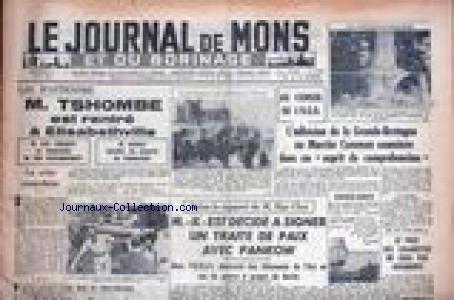JOURNAL DE MONS ET DU BORINAGE (LE) [No 5378] du 02/08/1961 - M. TSHOMBE EST RENTRE A ELISABETHVILLE - M. ILEO PRESENTE LA DEMISSION DE SON GOUVERNEMENT - M. ADOULA DISIGNE EN QUALITE DE FORMATEUR - LA CRISE CONGOLAISE - SELON LE RAPPORT DE M. MAC CLOY - M. K EST DECIDE A SIGNER UN TRAITE DE PAIX AVEC PANKOW - MAIS L'U.R.S.S. DOUTERAIT DES ALLEMAND DE L'EST - AU CONSEIL DE L'U.E.O. - L'ADHESION DE LA GRANDE-BRETAGNEAU MARCHE COMMUN EXAMINEE.