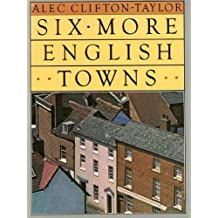 Six More English Towns by Clifton-Taylor, Alec (October 1, 1981) Hardcover