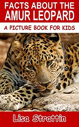 Facts About The Amur Leopard A Picture Book For Kids 89 English Edition Ebook Strattin Lisa Amazon De Kindle Shop