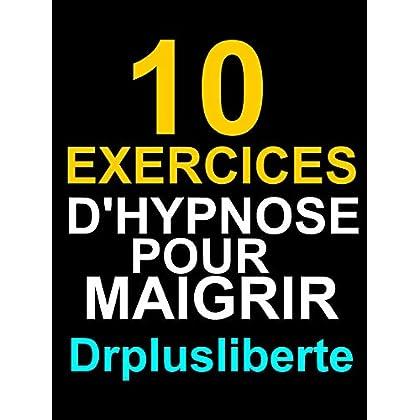 10 Exercices D'Hypnose Pour Maigrir: livre d'hypnose