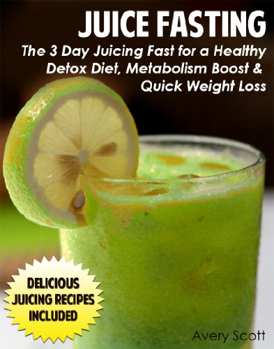 juice-fasting-the-3-day-juicing-fast-for-a-healthy-detox-diet-metabolism-boost-and-quick-weight-loss