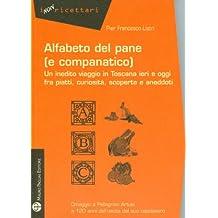 Alfabeto del Pane (E Companatico): Un Inedito Viaggio In Toscana Ieri E Oggi Fra Piatti, Curiosita, Scoperte E Aneddoti (I Non Ricettari)