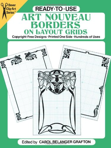 Ready-to-Use Art Nouveau Borders on Layout Grids: Copyright-Free Designs, Printed on One Side, Hundreds of Uses (Dover Clip Art Ready-to-Use)