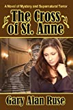The Cross of St. Anne by Gary Alan Ruse (2013-02-06)