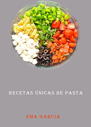 Recetas únicas de pasta por Ema Garcia
