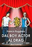 Dal boy actor al drag queen