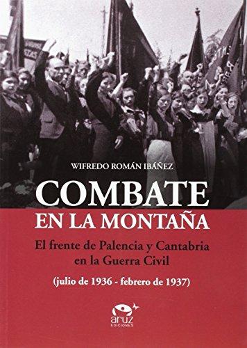 Combate en la montaña: El frente de Palencia y Cantabria en la Guerra Civil