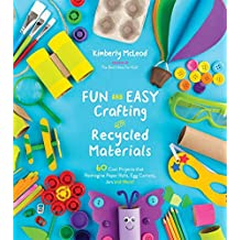 McLeod, K: Fun and Easy Crafting with Recycled Materials: 60 Cool Projects That Reimagine Paper Rolls, Egg Cartons, Jars and More!