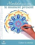 Telecharger Livres Mandalas pour vivre le moment present (PDF,EPUB,MOBI) gratuits en Francaise