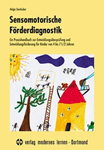 Sensomotorische Förderdiagnostik: Ein Praxishandbuch zur Entwicklungsüberprüfung und Entwicklungsförderung für Kinder von 4-7 1/2 Jahren