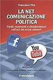 La Net comunicazione politica. Partiti, movimenti e cittadini-elettori nell'era dei social network (Scienze della comunicazione. Saggi Vol. 17) (Italian Edition)