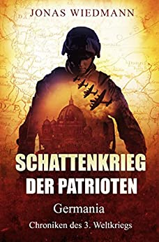 Schattenkrieg der Patrioten: Germania - Chroniken des 3. Weltkriegs