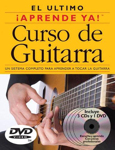 El Ultimo Curso De Guitarra: Un Sustema Completo Para Aprender A Tocar La Guitarra [with 3 Cds And Dvd] (aprende Ya!)