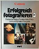 Erfolgreich fotografieren 3: Portrait, Architektur, Theater, Astro, Party, Licht und Schatten Fotografie