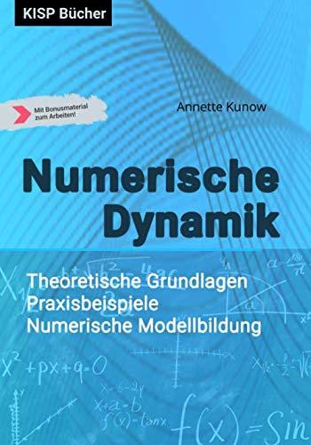 Numerische Dynamik: Theoretische Grundlagen - Praxisbeispiele - Numerische Modellbildung